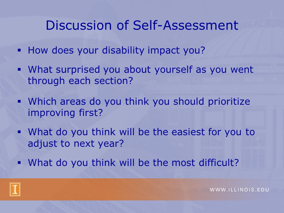 Discussion of Self-Assessment How does your disability impact you.