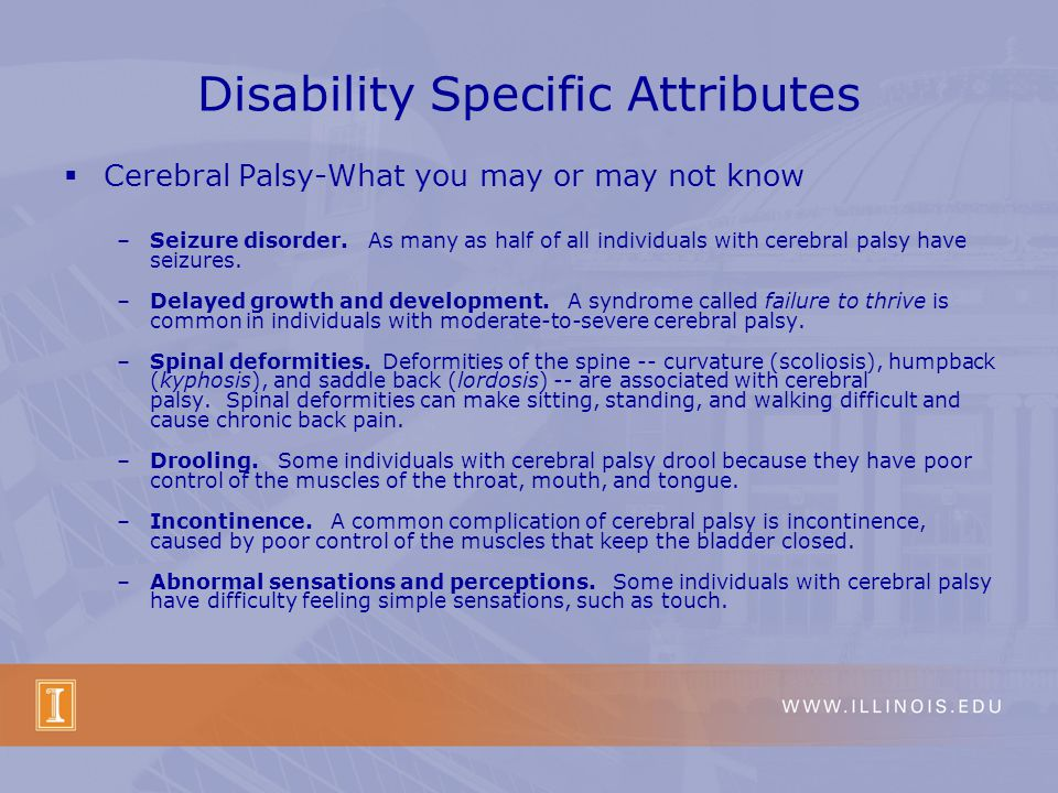 Disability Specific Attributes Cerebral Palsy-What you may or may not know –Seizure disorder.