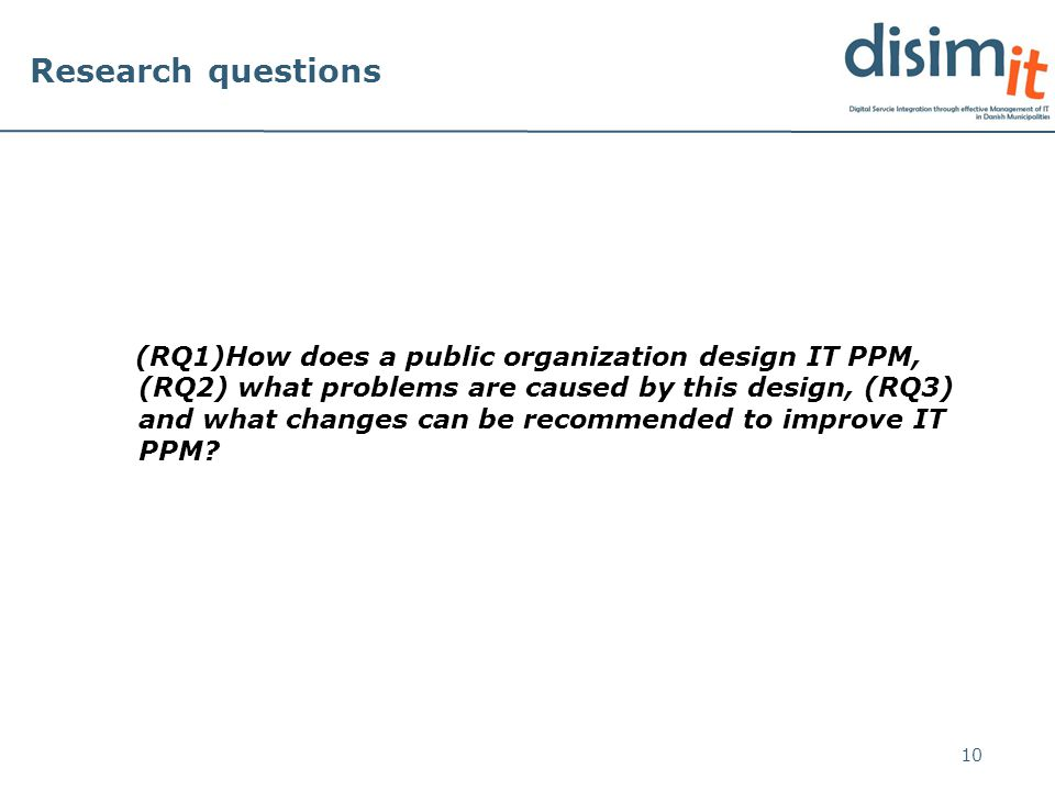 Research questions (RQ1)How does a public organization design IT PPM, (RQ2) what problems are caused by this design, (RQ3) and what changes can be recommended to improve IT PPM.