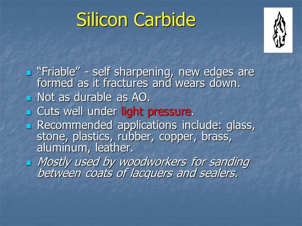 Silicon Carbide Harder than AO but more brittle. Harder than AO but more brittle. Shiny black in color. Shiny black in color. Manufactured by firing i