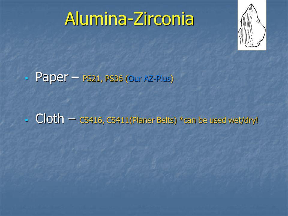 Alumina-Zirconia Often colored blue on coated abrasives. Often colored blue on coated abrasives. Mostly used in coarse to medium grits. (KAI goes up t