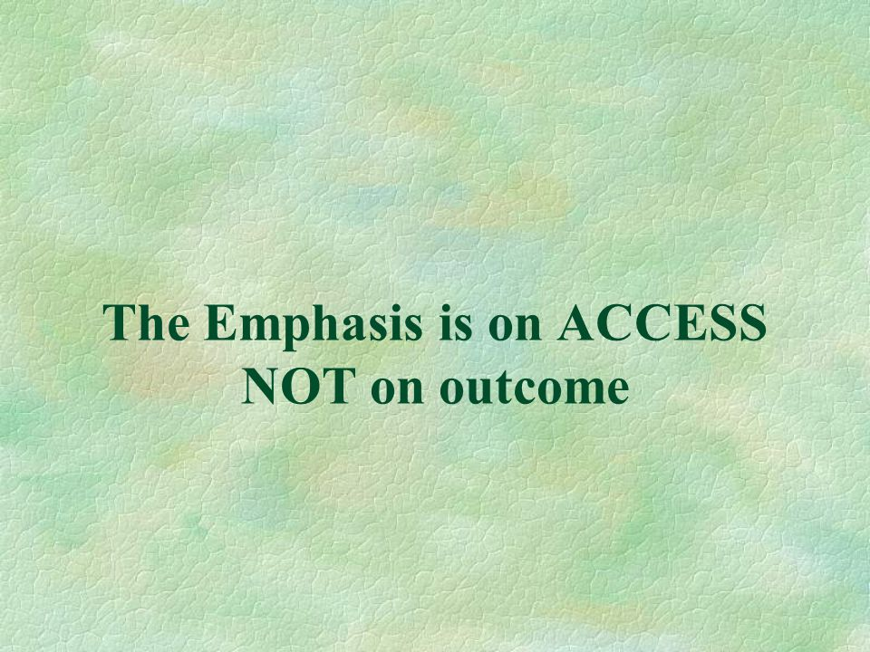 The Emphasis is on ACCESS NOT on outcome