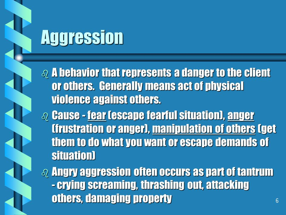 6 Aggression b A behavior that represents a danger to the client or others.