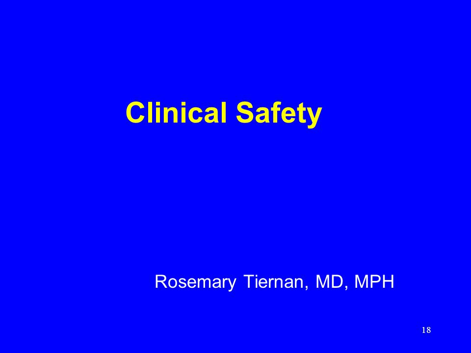 18 Clinical Safety Rosemary Tiernan, MD, MPH