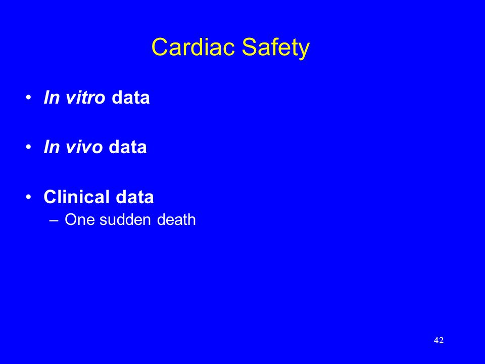 42 Cardiac Safety In vitro data In vivo data Clinical data –One sudden death