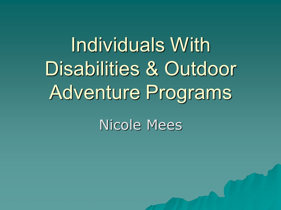 Individuals With Disabilities & Outdoor Adventure Programs Nicole Mees