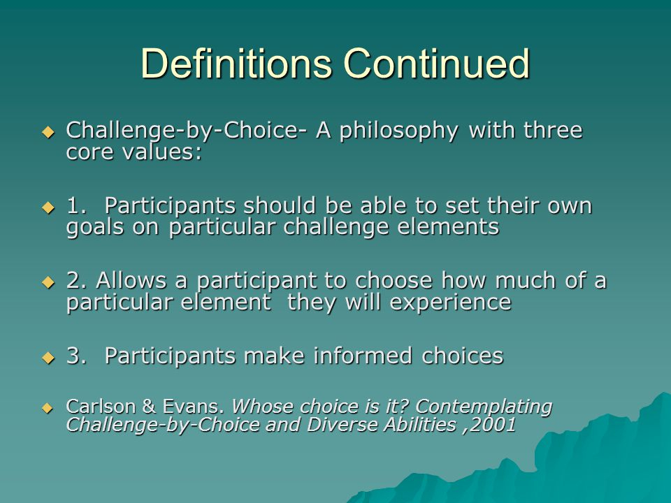 Definitions Continued Challenge-by-Choice- A philosophy with three core values: Challenge-by-Choice- A philosophy with three core values: 1. Participa