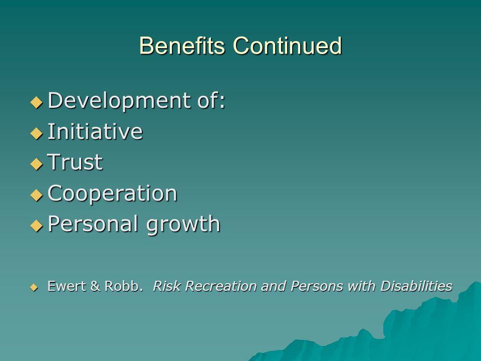Benefits Continued Development of: Development of: Initiative Initiative Trust Trust Cooperation Cooperation Personal growth Personal growth Ewert & R