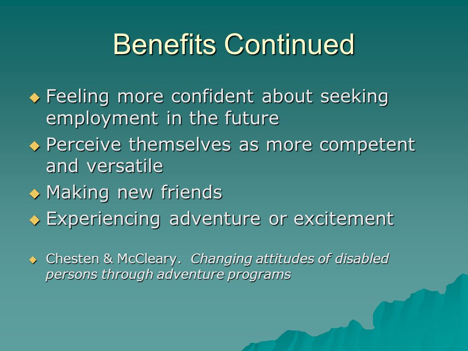 Benefits Continued Feeling more confident about seeking employment in the future Feeling more confident about seeking employment in the future Perceiv