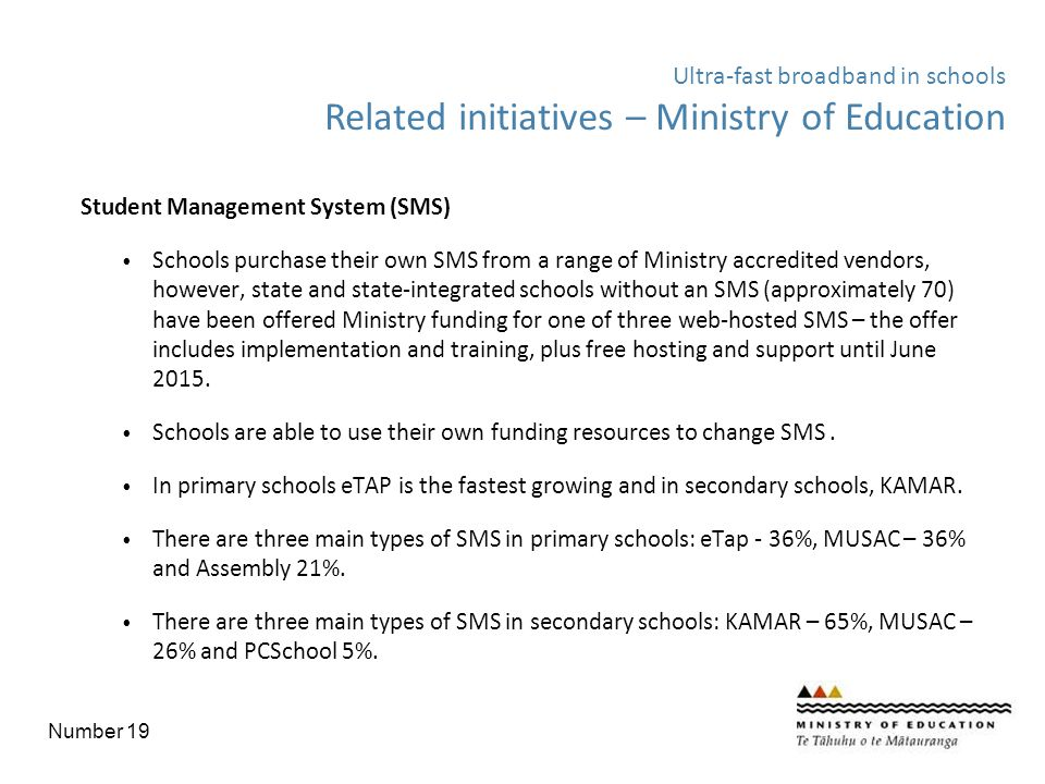 Student Management System (SMS) Schools purchase their own SMS from a range of Ministry accredited vendors, however, state and state-integrated school