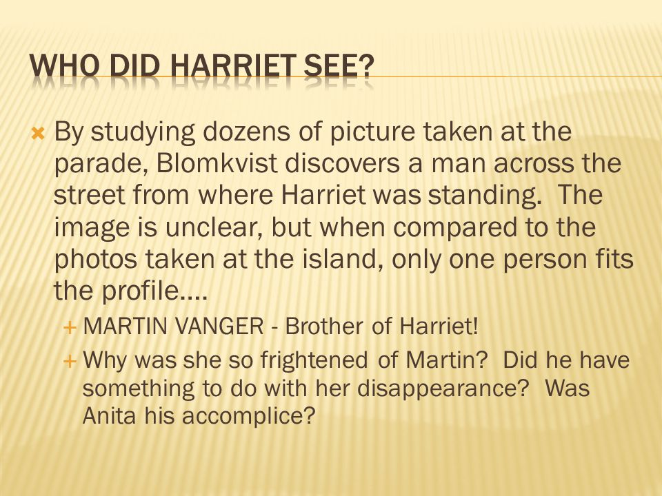 By studying dozens of picture taken at the parade, Blomkvist discovers a man across the street from where Harriet was standing.