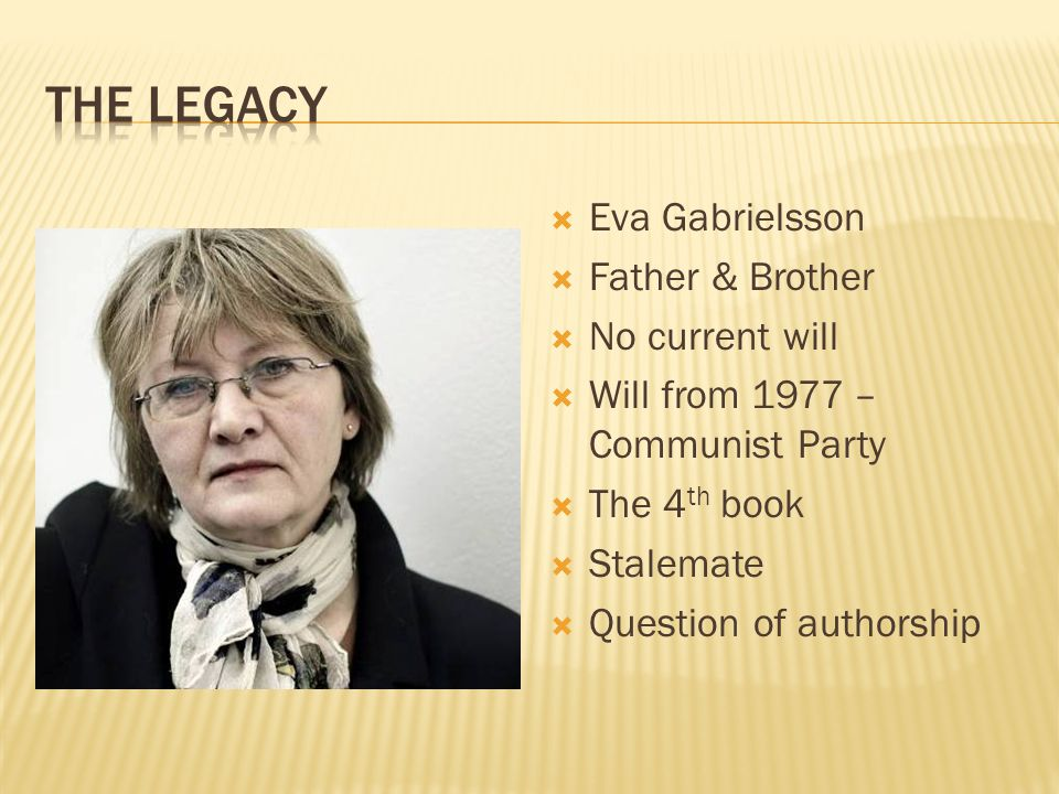 Eva Gabrielsson Father & Brother No current will Will from 1977 – Communist Party The 4 th book Stalemate Question of authorship