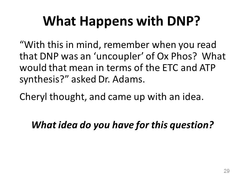 What Happens with DNP? With this in mind, remember when you read that DNP was an uncoupler of Ox Phos? What would that mean in terms of the ETC and AT