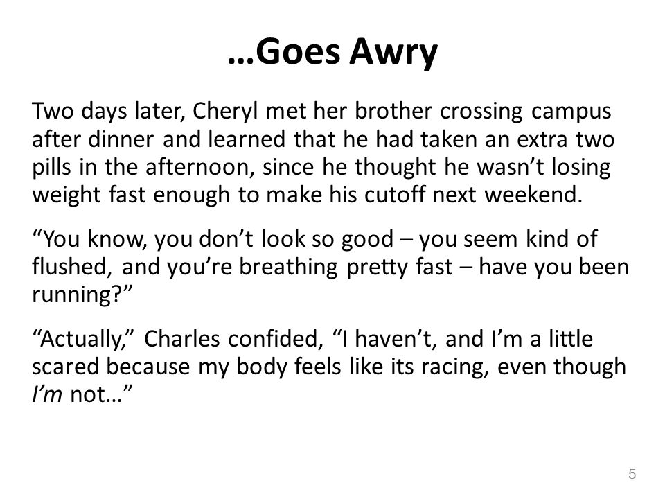 …Goes Awry Two days later, Cheryl met her brother crossing campus after dinner and learned that he had taken an extra two pills in the afternoon, sinc