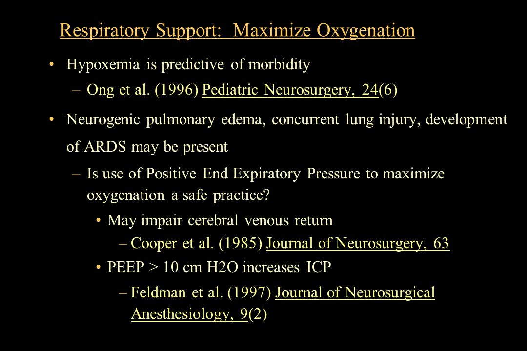 Respiratory Support: Maximize Oxygenation Hypoxemia is predictive of morbidity –Ong et al. (1996) Pediatric Neurosurgery, 24(6) Neurogenic pulmonary e