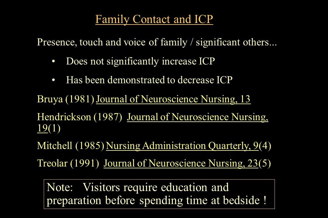 Family Contact and ICP Bruya (1981) Journal of Neuroscience Nursing, 13 Hendrickson (1987) Journal of Neuroscience Nursing, 19(1) Mitchell (1985) Nurs