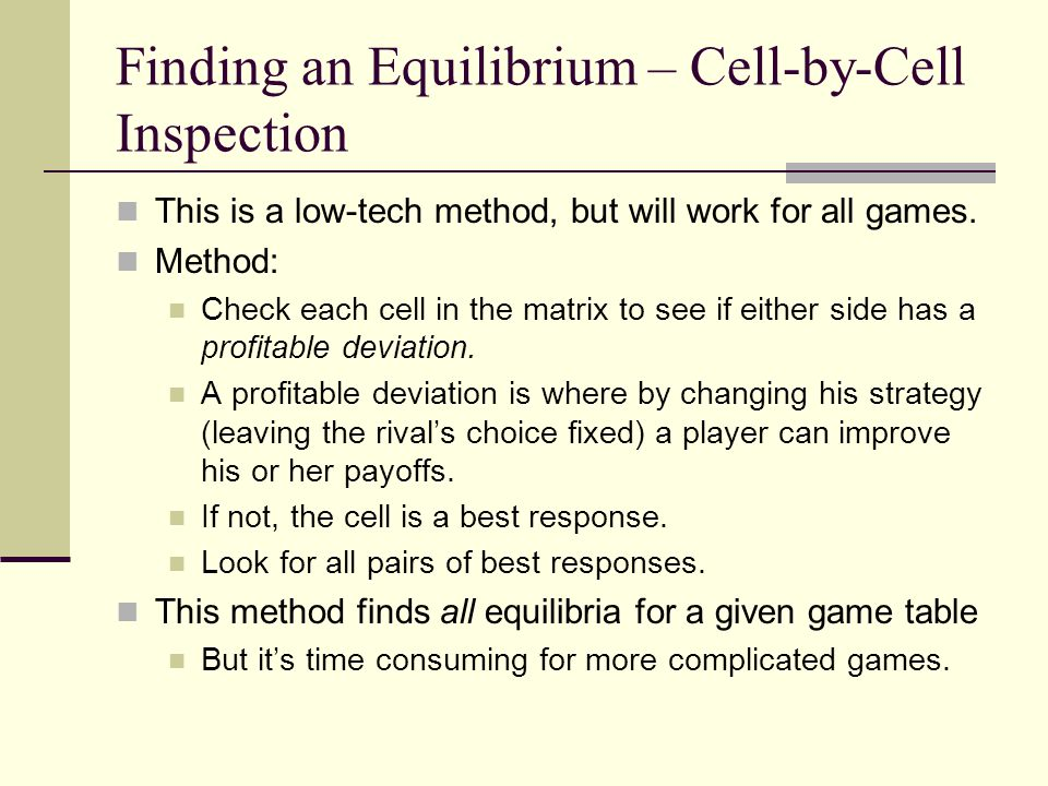 Finding an Equilibrium – Cell-by-Cell Inspection This is a low-tech method, but will work for all games. Method: Check each cell in the matrix to see