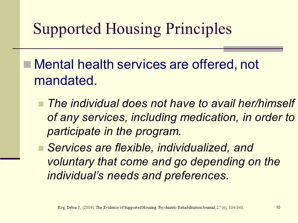 10 Supported Housing Principles Mental health services are offered, not mandated.