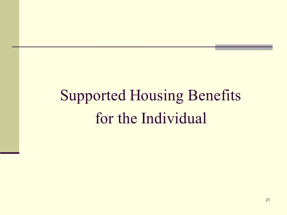 21 Supported Housing Benefits for the Individual