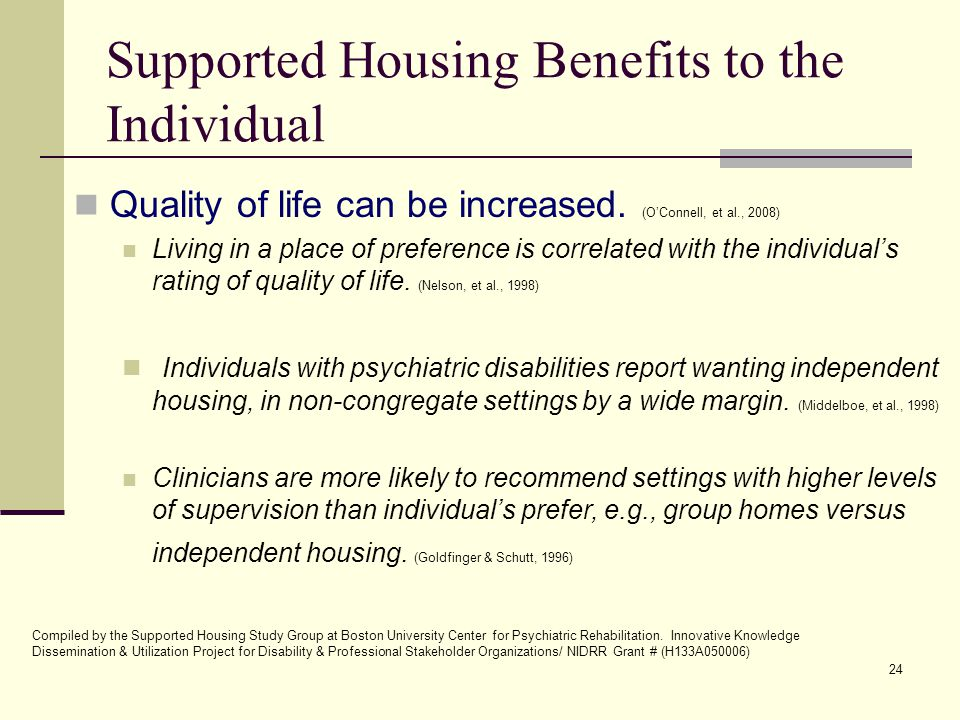 24 Supported Housing Benefits to the Individual Quality of life can be increased.