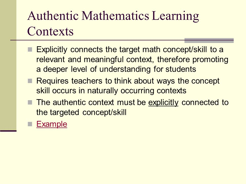 Authentic Mathematics Learning Contexts Explicitly connects the target math concept/skill to a relevant and meaningful context, therefore promoting a