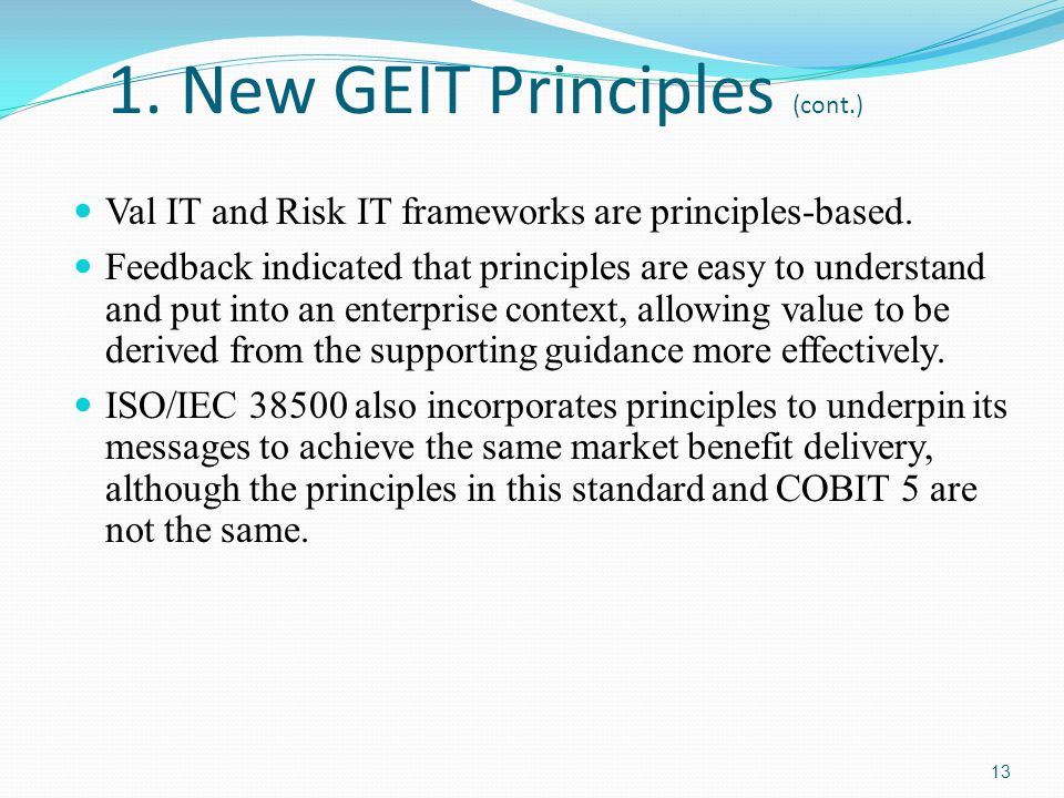 1. New GEIT Principles (cont.) Val IT and Risk IT frameworks are principles-based. Feedback indicated that principles are easy to understand and put i
