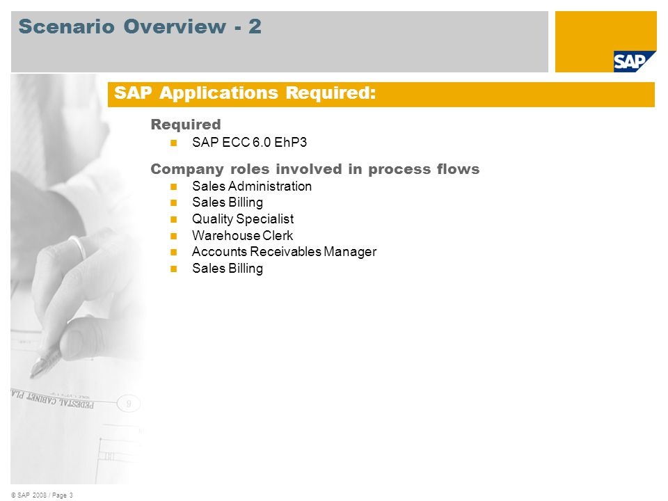 © SAP 2008 / Page 3 Required SAP ECC 6.0 EhP3 Company roles involved in process flows Sales Administration Sales Billing Quality Specialist Warehouse