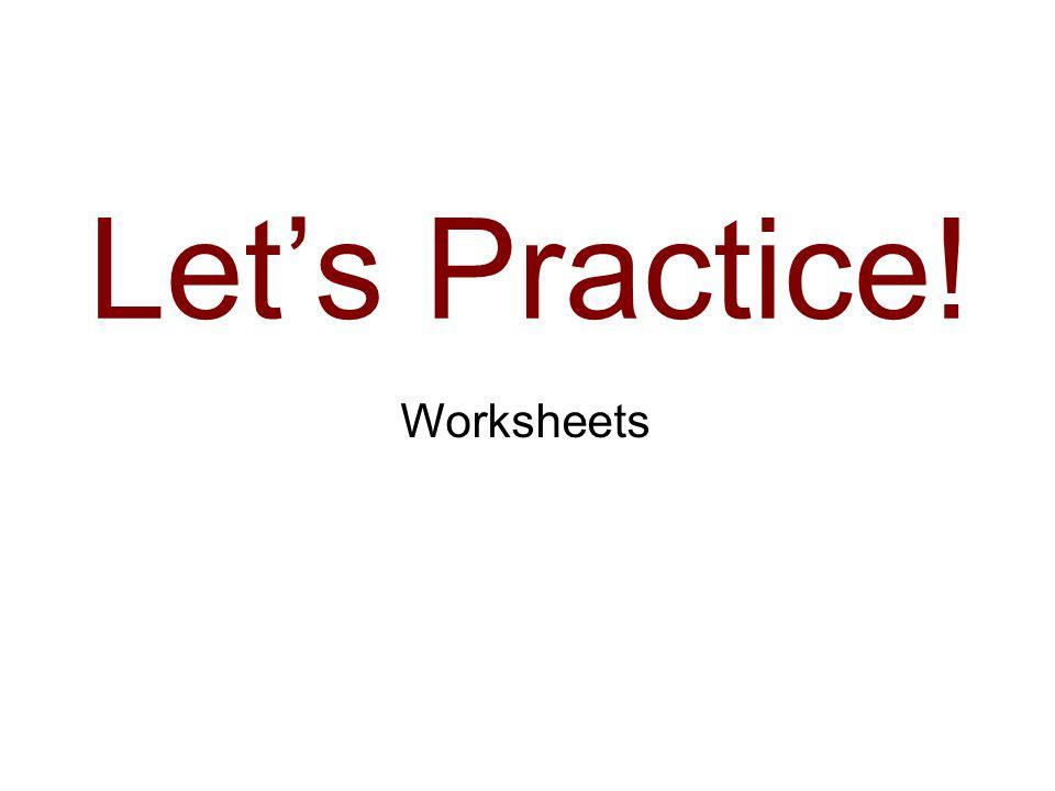 Lets Practice! Worksheets