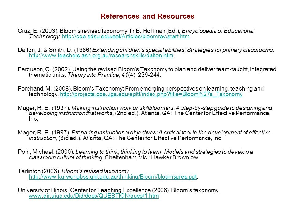 References and Resources Cruz, E. (2003). Bloom's revised taxonomy. In B. Hoffman (Ed.), Encyclopedia of Educational Technology. http://coe.sdsu.edu/e