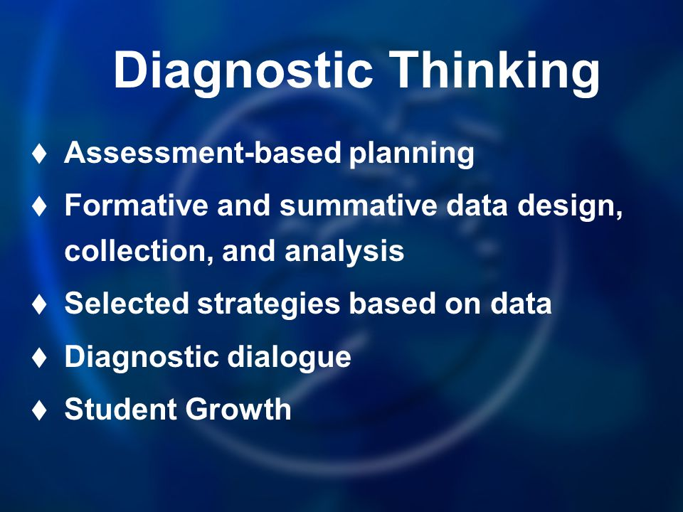 Diagnostic Thinking Assessment-based planning Formative and summative data design, collection, and analysis Selected strategies based on data Diagnost