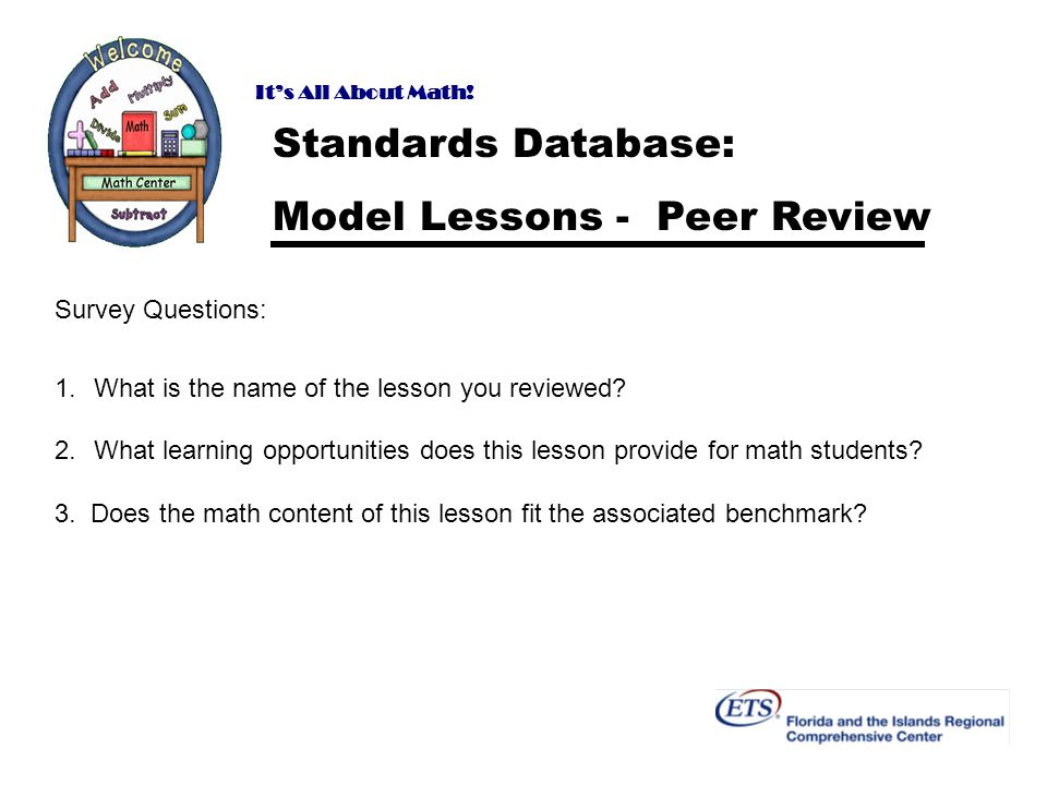 Its All About Math! Standards Database: Model Lessons - Peer Review Survey Questions: 1.What is the name of the lesson you reviewed? 2.What learning o