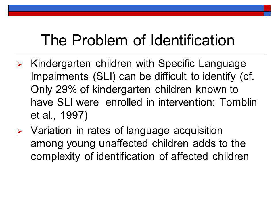 The Problem of Identification Kindergarten children with Specific Language Impairments (SLI) can be difficult to identify (cf.