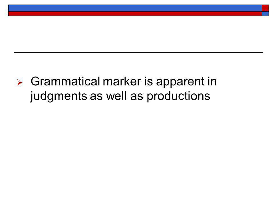 Grammatical marker is apparent in judgments as well as productions