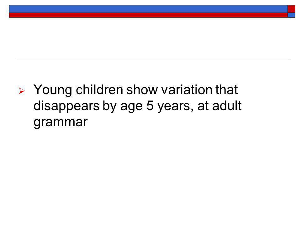 Young children show variation that disappears by age 5 years, at adult grammar