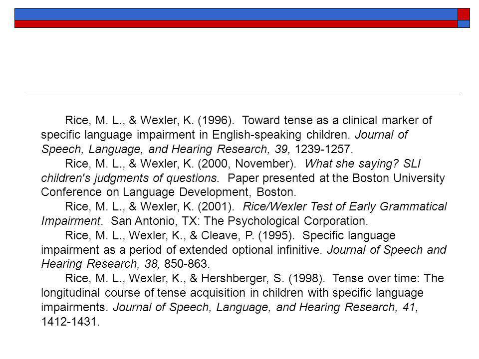 Rice, M. L., & Wexler, K. (1996). Toward tense as a clinical marker of specific language impairment in English-speaking children. Journal of Speech, L