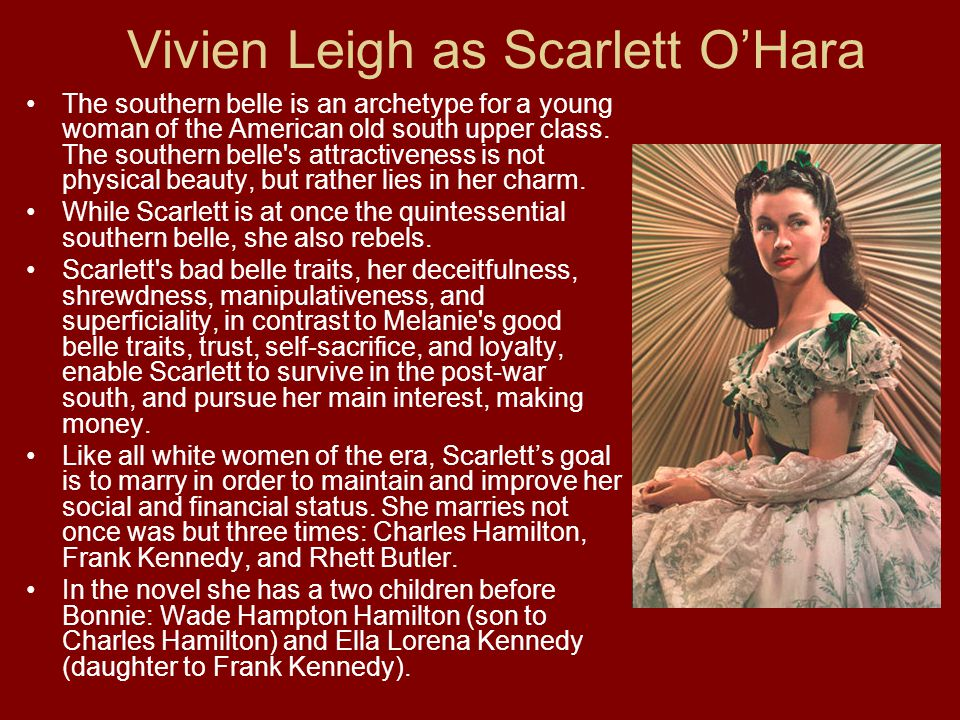 Vivien Leigh as Scarlett OHara The southern belle is an archetype for a young woman of the American old south upper class.