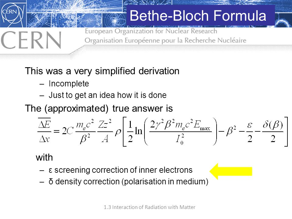 1.3 Interaction of Radiation with Matter 16 This was a very simplified derivation –Incomplete –Just to get an idea how it is done The (approximated) t