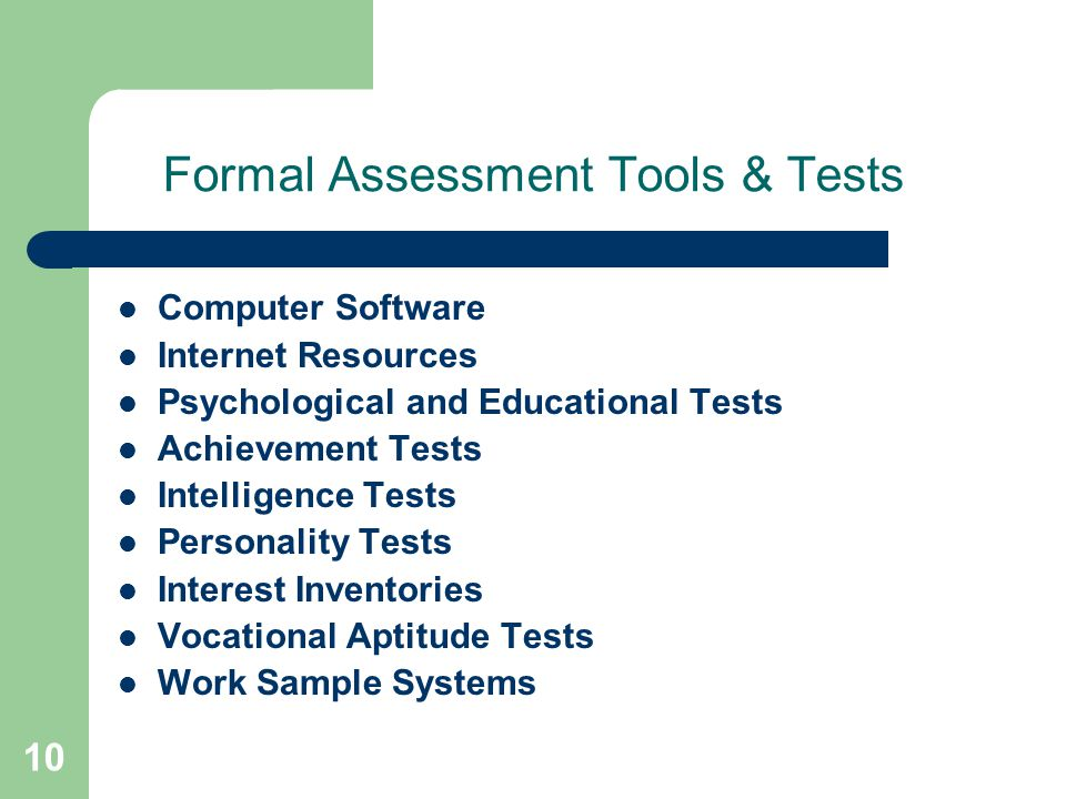 10 Formal Assessment Tools & Tests Computer Software Internet Resources Psychological and Educational Tests Achievement Tests Intelligence Tests Perso