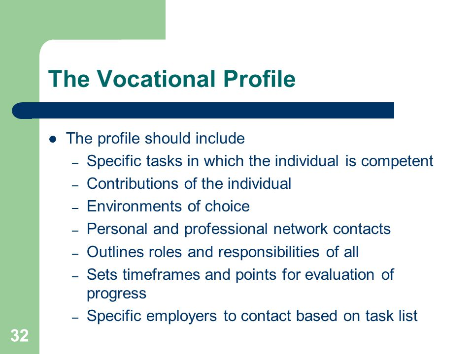 32 The Vocational Profile The profile should include – Specific tasks in which the individual is competent – Contributions of the individual – Environ