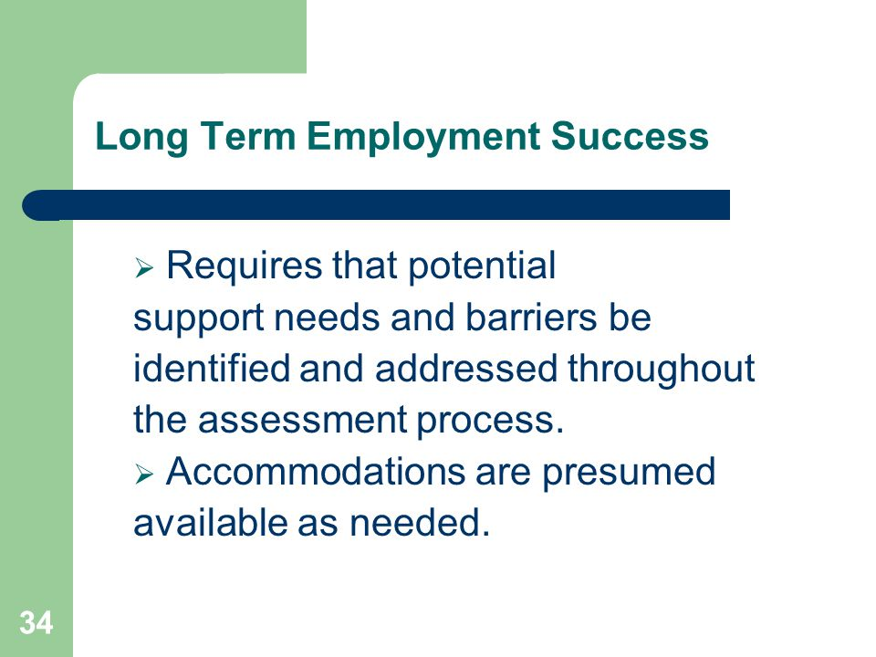 34 Long Term Employment Success Requires that potential support needs and barriers be identified and addressed throughout the assessment process. Acco