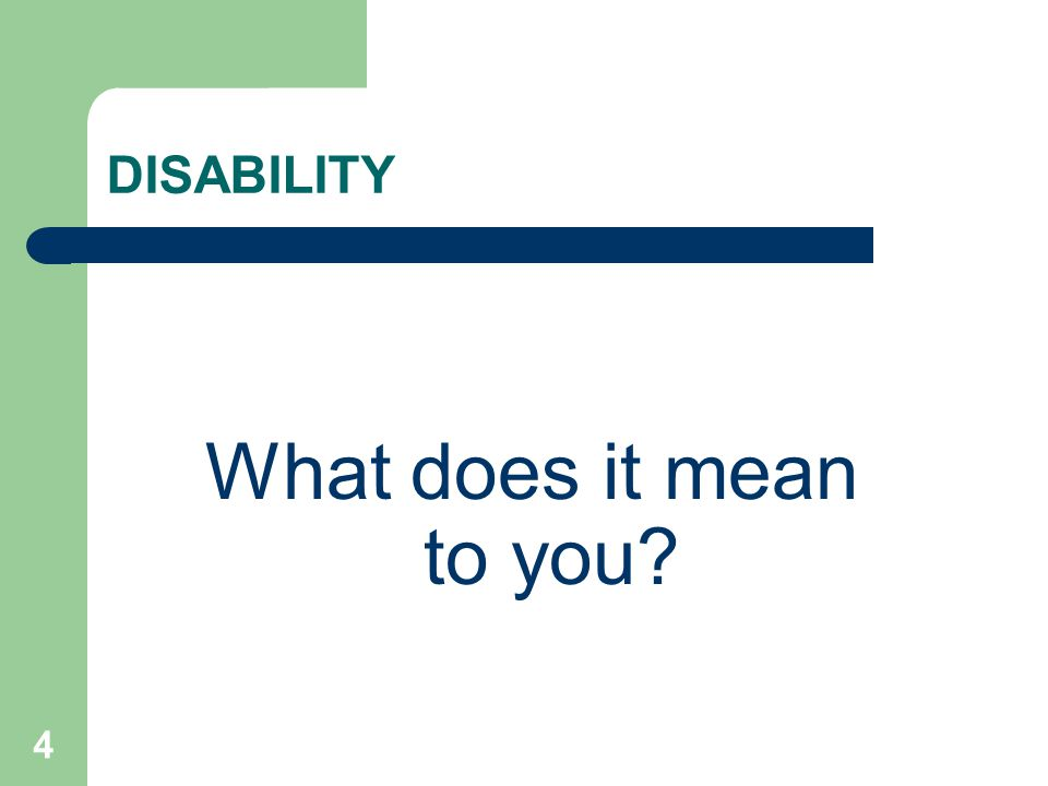 4 DISABILITY What does it mean to you?