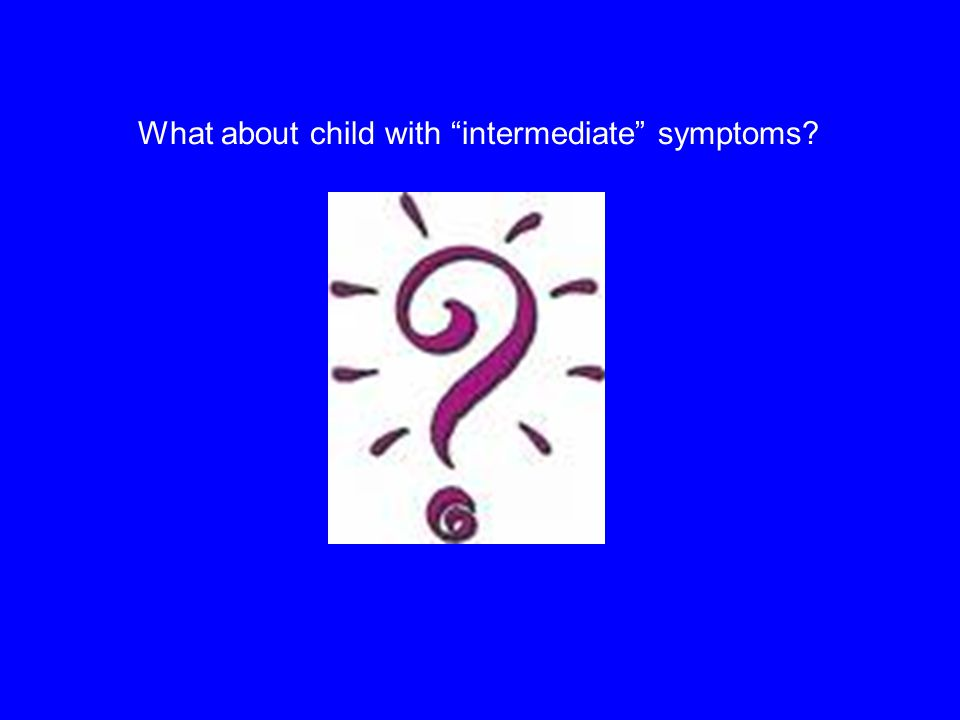 What about child with intermediate symptoms?