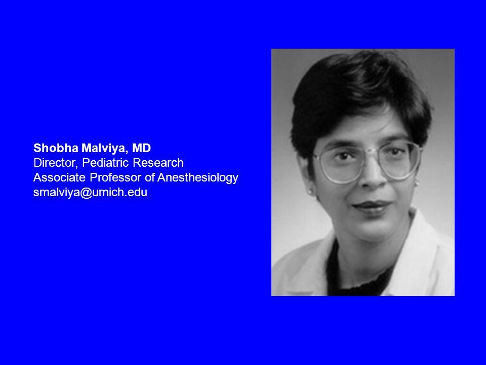 Shobha Malviya, MD Director, Pediatric Research Associate Professor of Anesthesiology smalviya@umich.edu