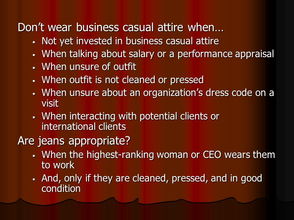 Dont wear business casual attire when… Not yet invested in business casual attire Not yet invested in business casual attire When talking about salary