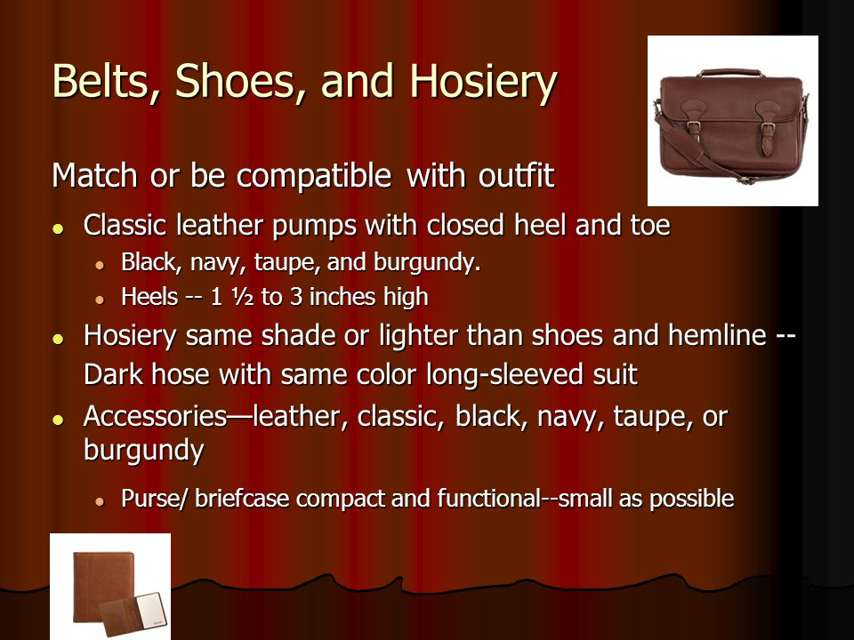 Belts, Shoes, and Hosiery Match or be compatible with outfit Classic leather pumps with closed heel and toe Classic leather pumps with closed heel and