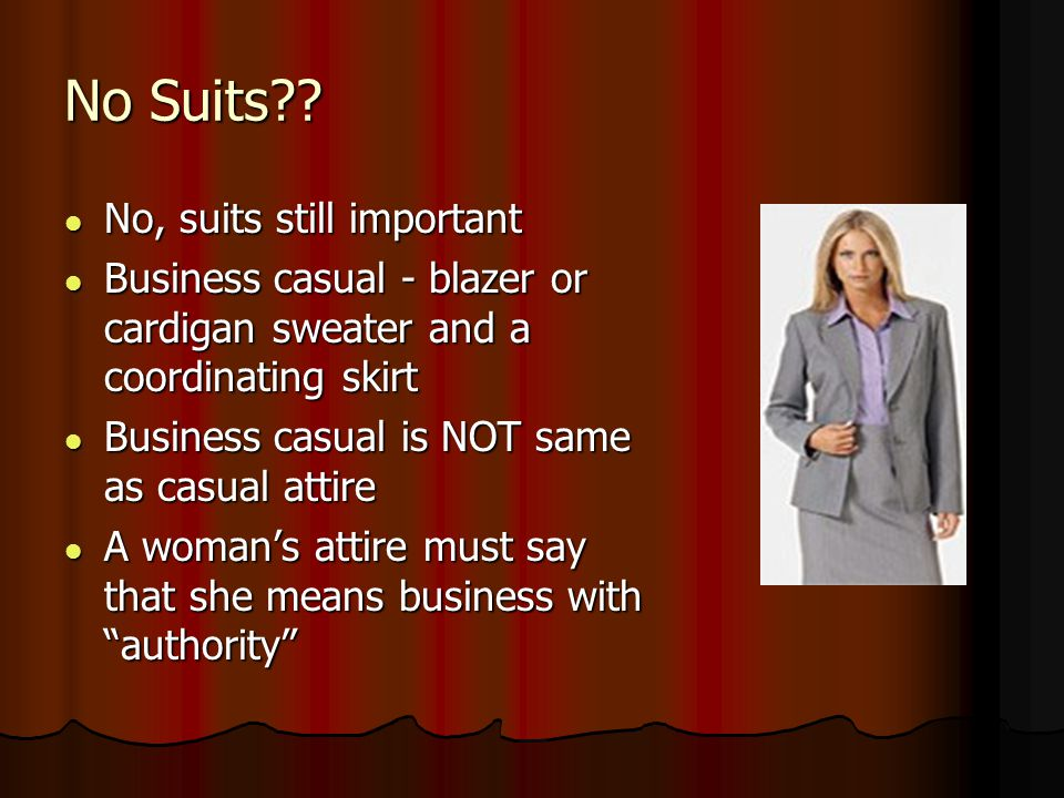 Business Professional Dress Women must look right to get foot in the door Only suits.