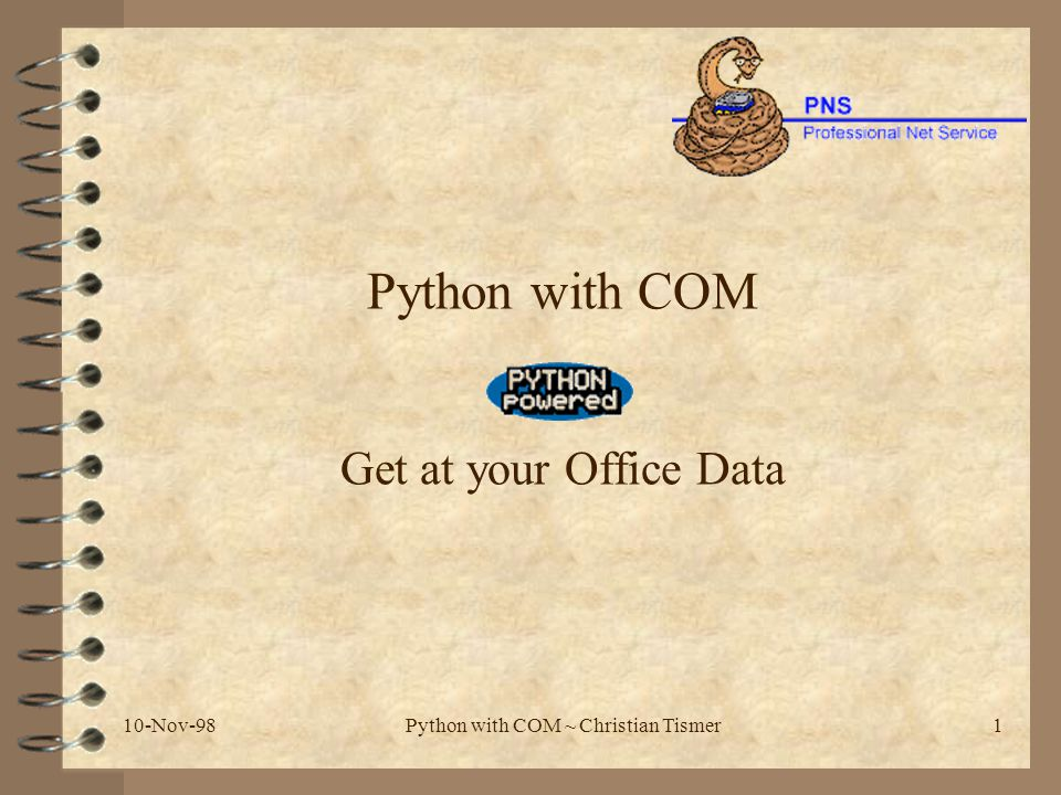 10-Nov-98Python with COM ~ Christian Tismer22 4.2 A little DataSet browser >>> import PyTabs, axsaxs >>> db = axsaxs.Accessor( h:/verwaltung/AB/Adressen/Adreßbuch.mdb ) >>> ds = db.getDataSet( adressen ) opening adressen reading records...