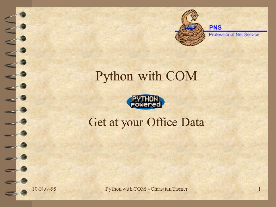 10-Nov-98Python with COM ~ Christian Tismer1 Python with COM Get at your Office Data