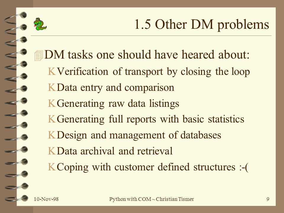 10-Nov-98Python with COM ~ Christian Tismer9 1.5 Other DM problems 4 DM tasks one should have heared about: KVerification of transport by closing the