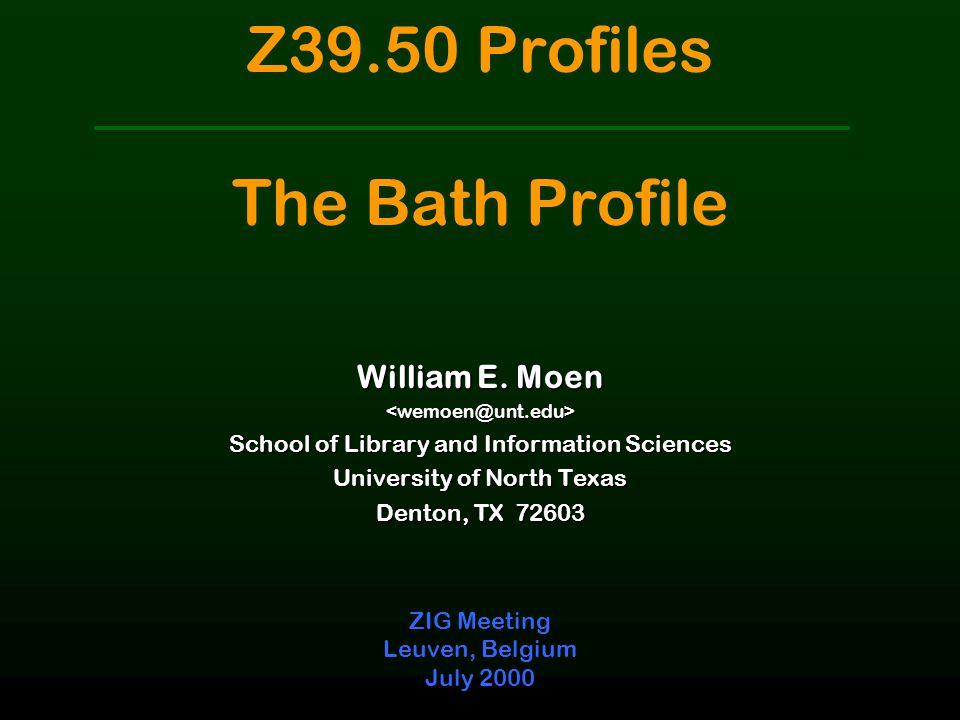 Z39.50 Profiles The Bath Profile ZIG Meeting Leuven, Belgium July 2000 William E.